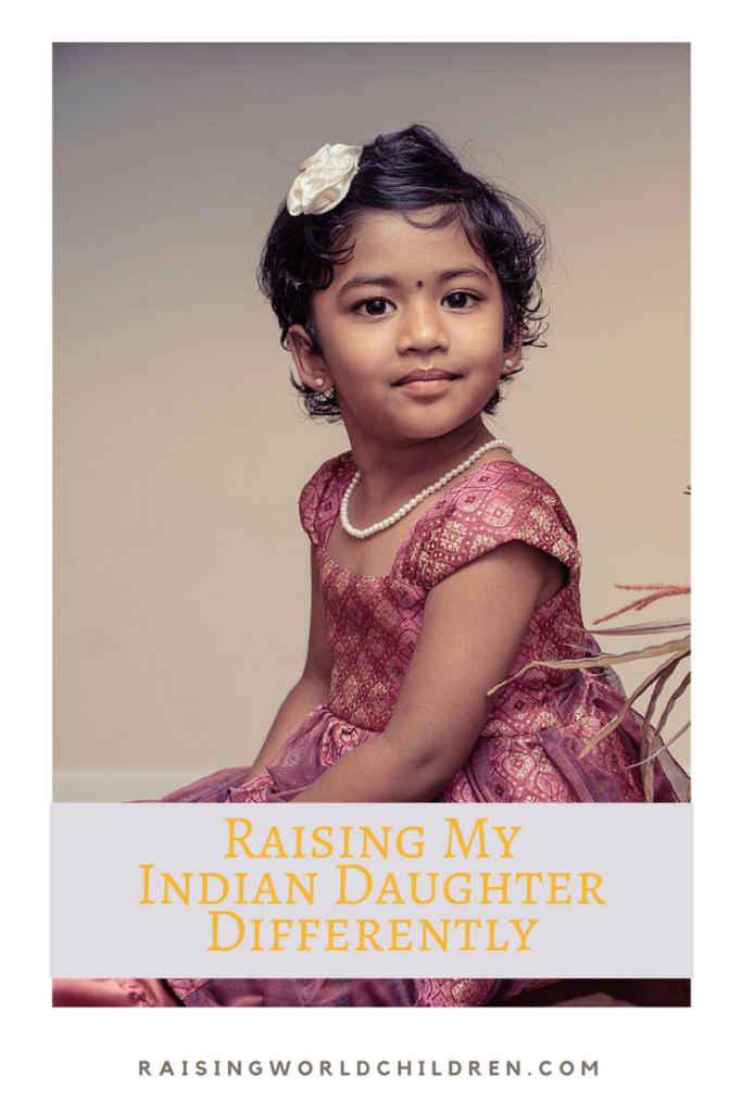 Raising My Indian Daughter Differently www.raisingworldchildren.com #indianparenting #india #indianvalues #parenting