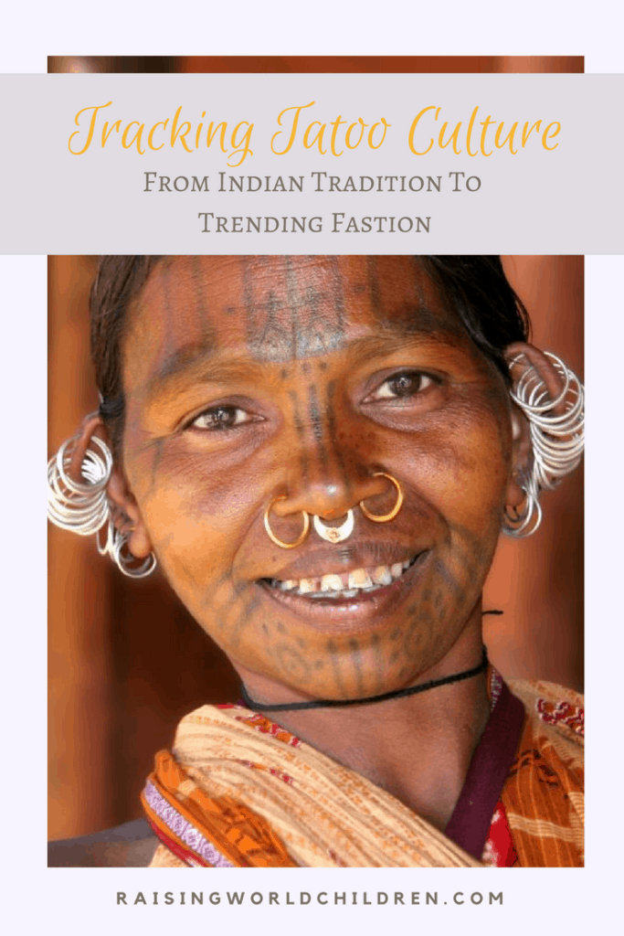 How Tattoos went from Indian Tradition to High Fashion www.raisingworldchildren.com #tattoos #cultures #indian #values #origins