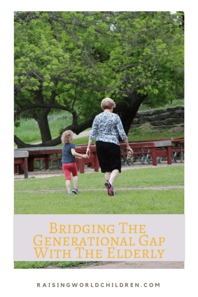 Bridging The Generational Gap With The Elderly www.raisingworldchildren.com #grandparents #seniorcitizen #kids #grandkids #generationalgap