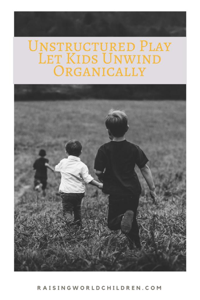 Unstructured Play - Let Kids Unwind Organically www.raisingworldchildren.com #kids #play #cultures #studies #school #holidays