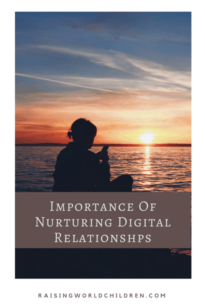 Important of Nurturing Relationships in Digital Age www.raisingworldchildren.com #digitalage #relationships #nurture #love #friendships #maintain