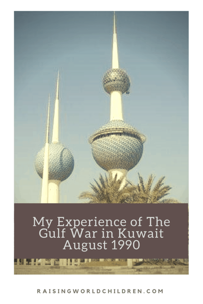 My Experience of the Gulf War - Raising World Children | Kuwait | Life | History | Life lessons | Milestone