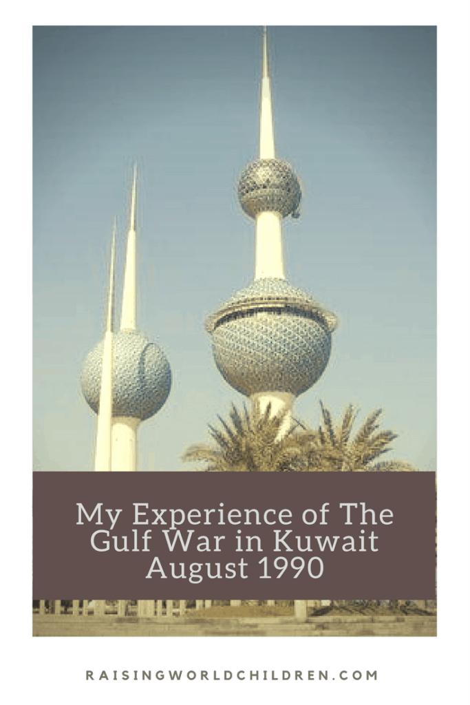 My Experience of the Gulf War - Raising World Children   Kuwait   Life   History   Life lessons   Milestone