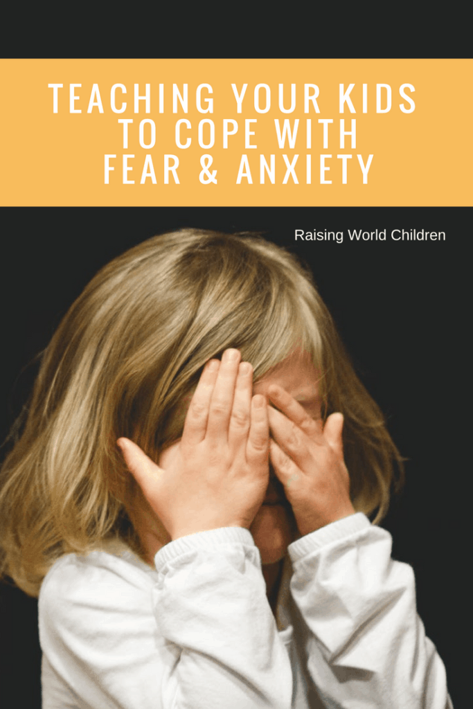 How To Teach Your Kids To Cope With Fear And Anxiety | Raising World Children | Parenting | Empowerment | Kids