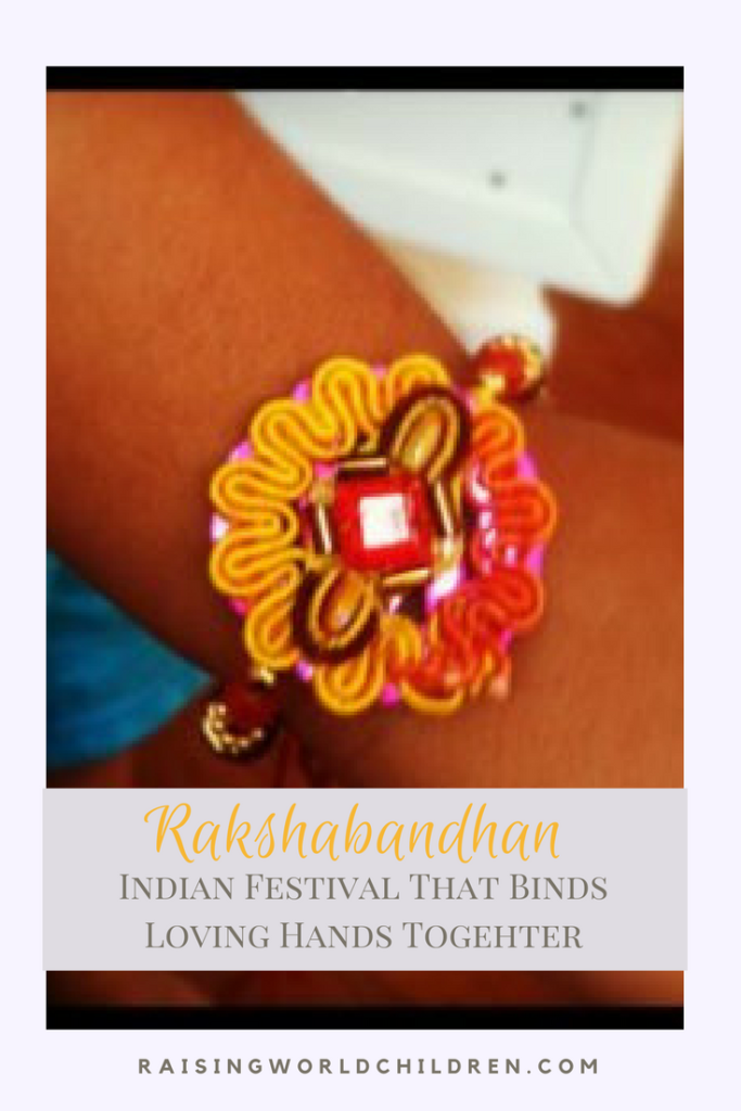How and Why To Celebrate The Festival of Rakhi or Rakshabandhan www.raisingworldchildren.com #rakhi #rakshabandhan #indianfestival #indianvalues #traditons #moderncelebrations