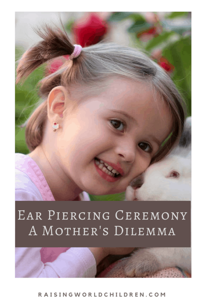 Ear Piercing Ceremony - A Mother's Dilemma www.raisingworldchildren.com #tradition #values #piercings #modern #parenting