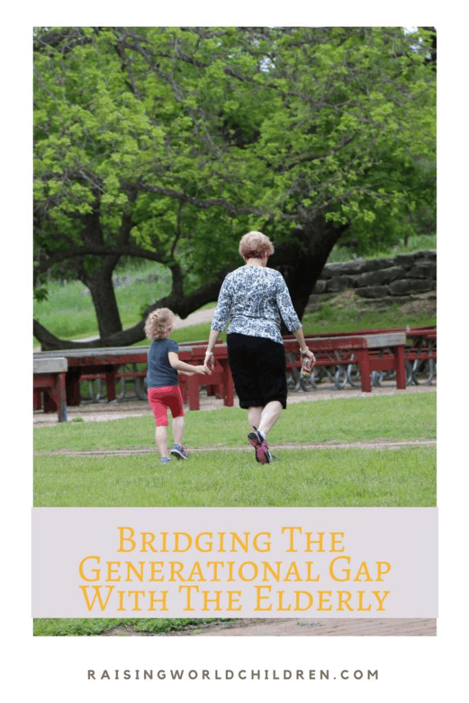 Bridging The Generational Gap With The Elderly www.raisingworldchildren.com #grandparents #seniorcitizen #kids #grandkids #generationalgap