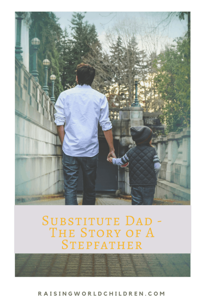 Story of a Stepfather - Substitute dads are wonderful guides, if they choose to be www.raisingworldchildren.com #dads #fathers #dadlife #stepfathers #parenting #values