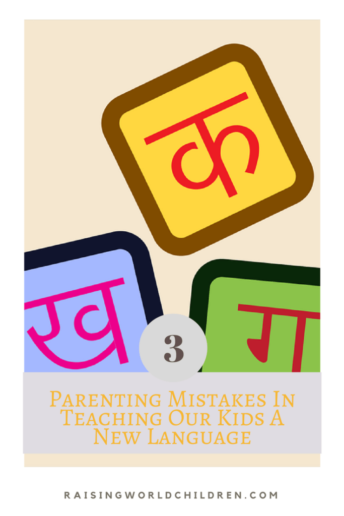 3 Mistakes Parents Make In Teaching Kids a New Language www.raisingworldchildren.com #languages #hindi #parenting #teachingkids #multicultural