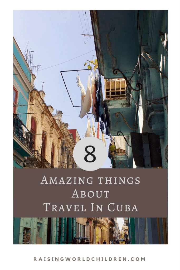 8 Amazing Things About Travel in Cuba www.raisingworldchildren.com #travel #cuba #kids #traveltips