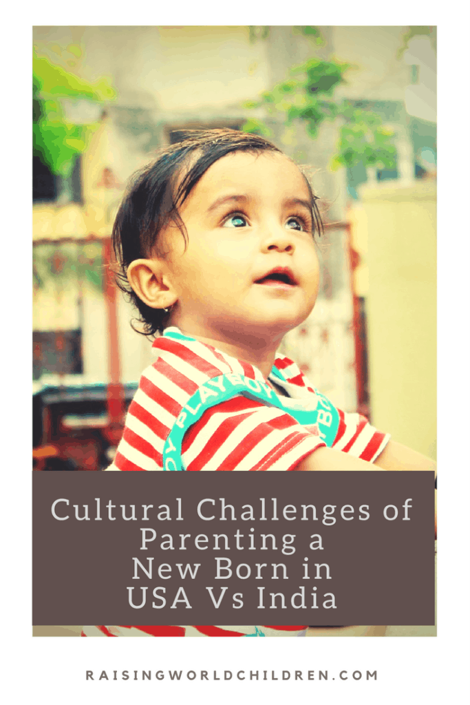 Cultural Challenges of Parenting a New Born in India Vs USA www.raisingworldchilden.com Parenting | Indian Parenting | American Parenting | New Born