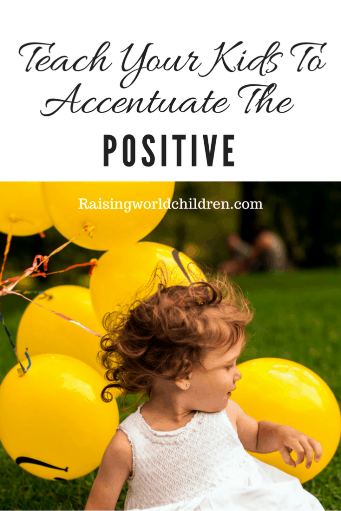 Simple ways to teach your kids to highlight the positive aspects of life. An important way is to do it yourself. Here is how !
