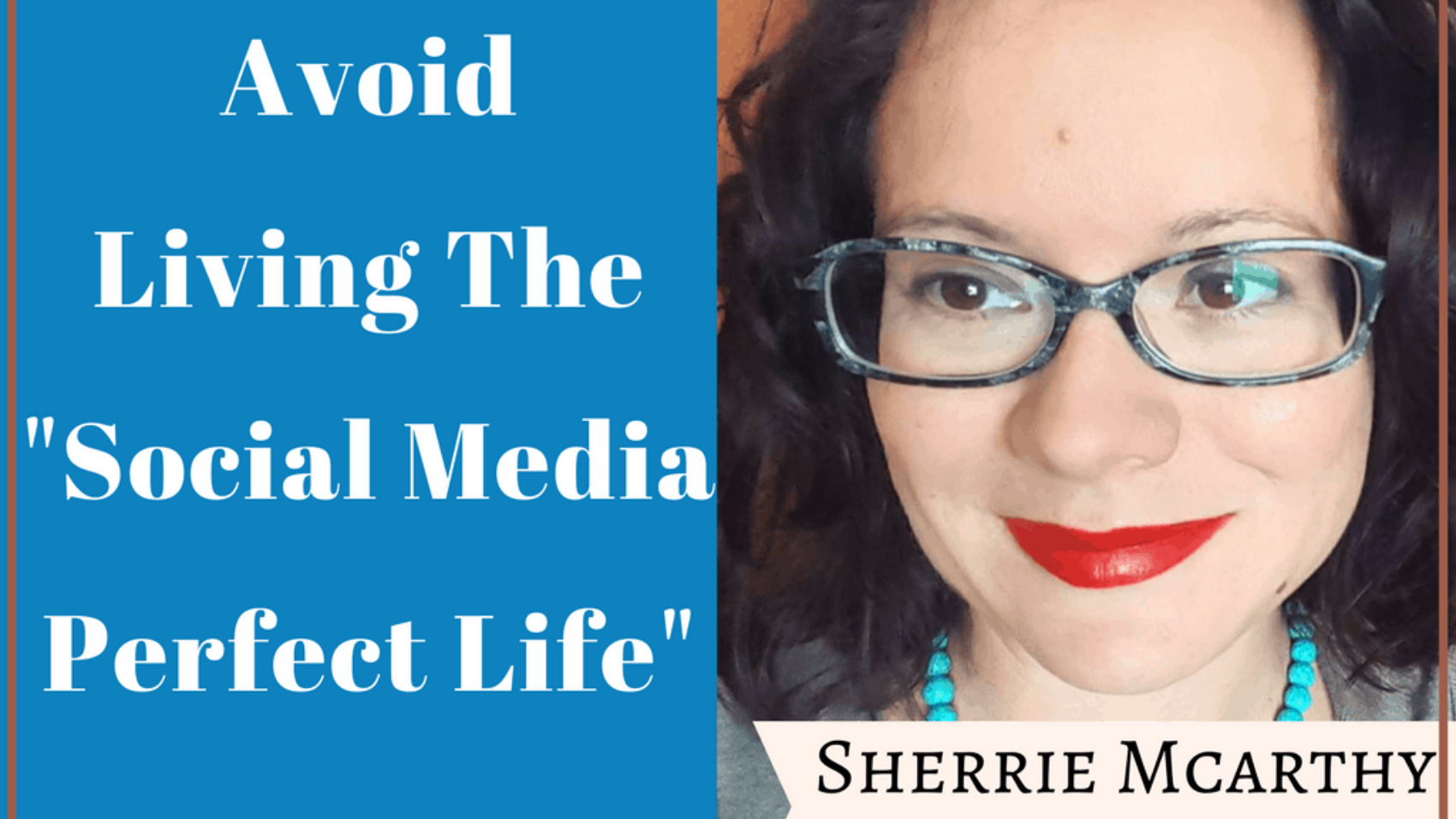 How to Avoid Living The Social Media Perfect Life