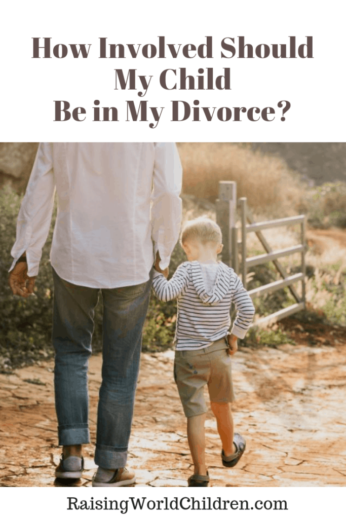 how involved should my child be in my divorce? How do I talk to my child about my divorce?
