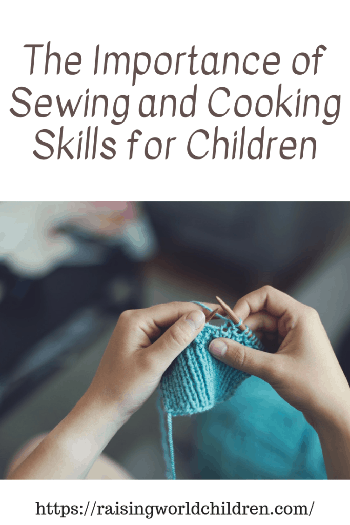 The Importance of Sewing and Cooking Skills for Chidlren. Are you empowering them for the future ?