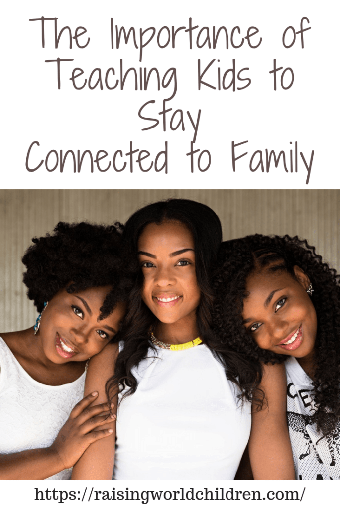 The Importance of Teaching Kids to Stay Connected to Family