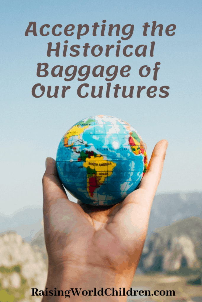 Accepting the Historical Baggage of Our Cultures