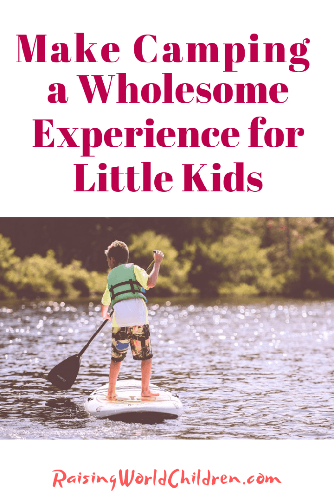 Make Camping a Wholesome Experience for Little Kids