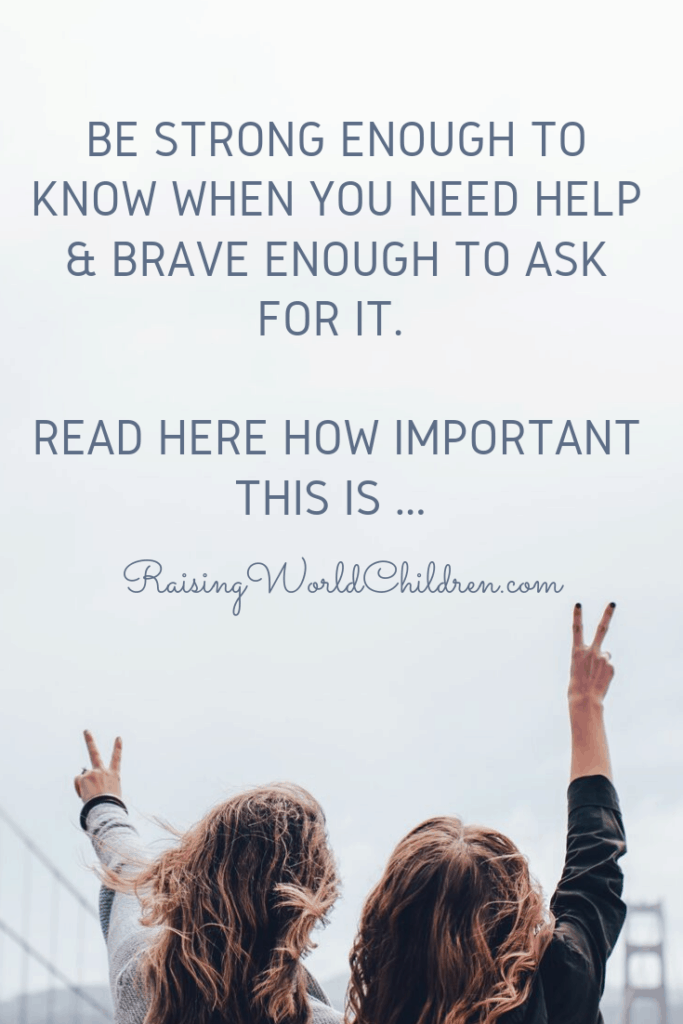Be Strong Enough to Know When You Need Help & Brave Enough to Ask for it